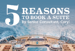 5 Reasons To Book a Suite When Cruises Restart - By Senior Consultant, Cory!