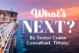 Cruising:  What Next??? - By Senior Cruise Consultant, Tiffany!