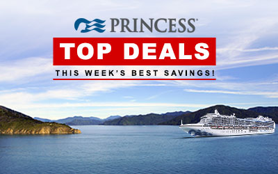 Princess Cruises - Top Deals of the Week